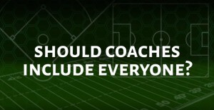 should coaches include everyone