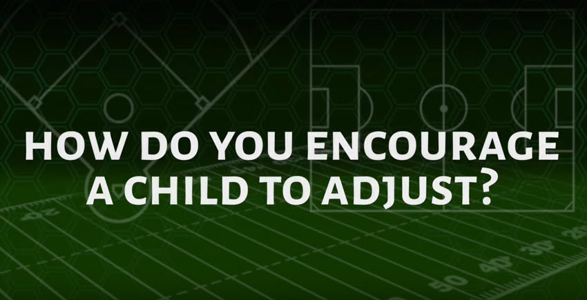 how do you encourage a child to adjust